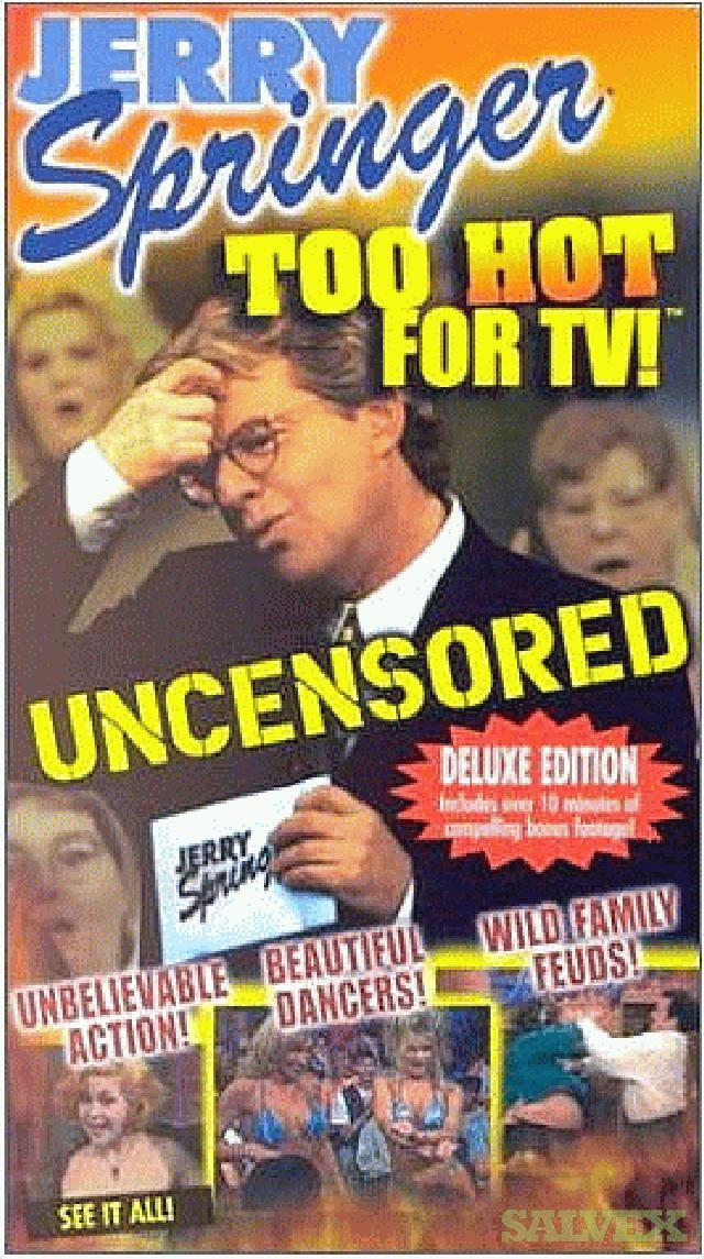 Jerry Springer VHS Tapes,  Too Hot For TV